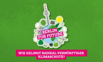 Klimakonferenz Berlin for Future: Wie gelingt radikal-vernünftiger Klimaschutz